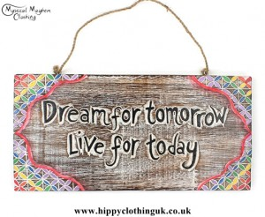 'dream for tomorrow live for today' Handmade Wooden Plaque